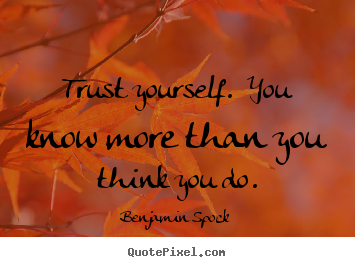 trust-yourself-you-know-more-than-you-think-you-do-27